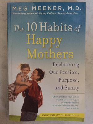 The 10 Habits of Happy Mothers: Reclaiming Our Passion, Purpose, and Sanity for Sale in Annandale, VA